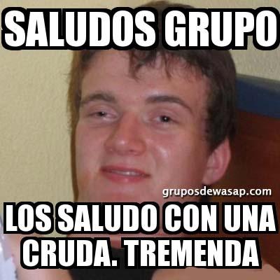 Meme Saludos grupo con una cruda