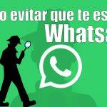 Cómo evitar que te espíen whatsapp